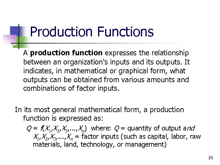 Production Functions A production function expresses the relationship between an organization's inputs and its