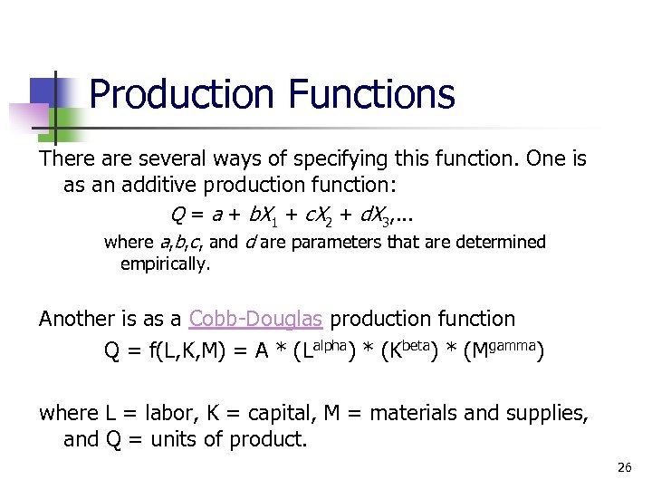 Production Functions There are several ways of specifying this function. One is as an