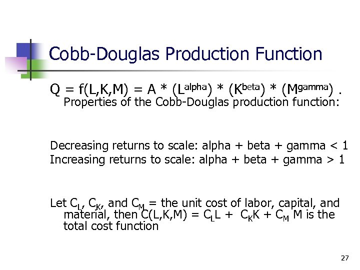 Cobb-Douglas Production Function Q = f(L, K, M) = A * (Lalpha) * (Kbeta)