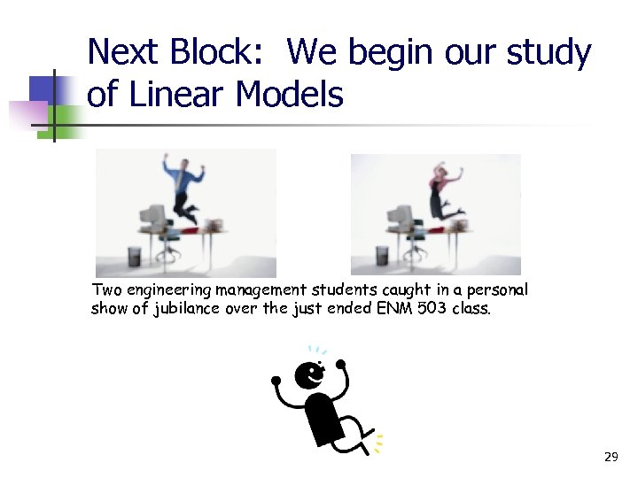 Next Block: We begin our study of Linear Models Two engineering management students caught