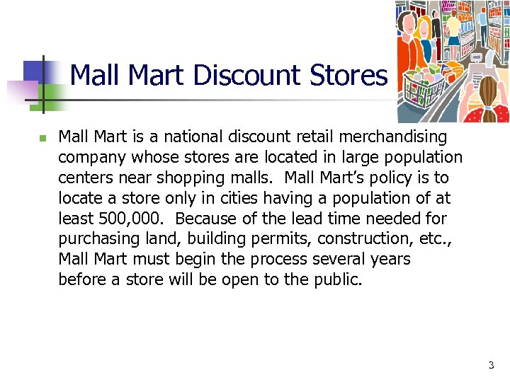 Mall Mart Discount Stores n Mall Mart is a national discount retail merchandising company