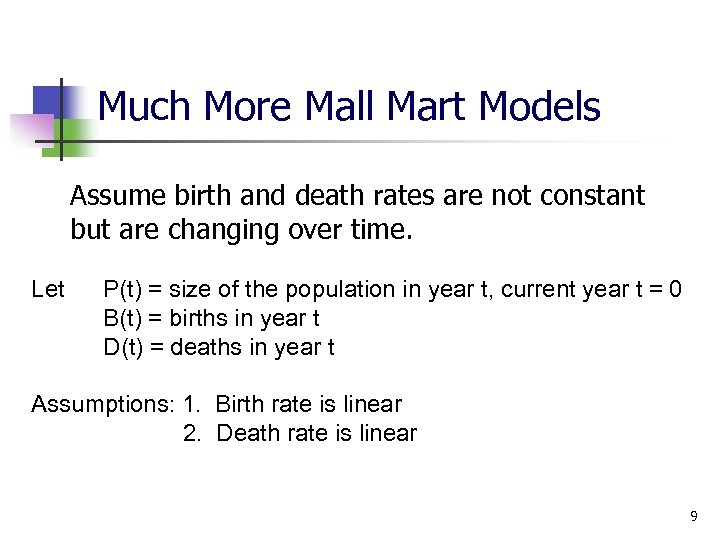 Much More Mall Mart Models Assume birth and death rates are not constant but