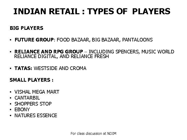 INDIAN RETAIL : TYPES OF PLAYERS BIG PLAYERS • FUTURE GROUP: FOOD BAZAAR, BIG