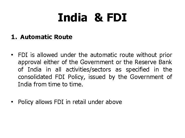 India & FDI 1. Automatic Route • FDI is allowed under the automatic route