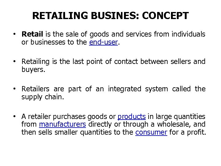 RETAILING BUSINES: CONCEPT • Retail is the sale of goods and services from individuals