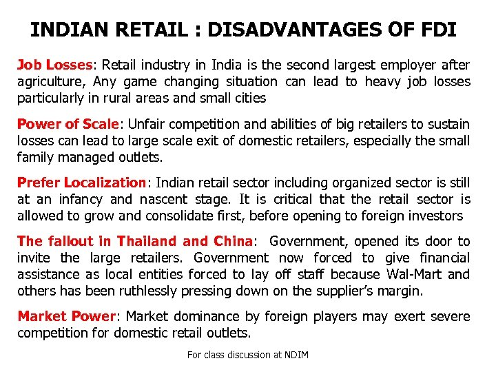 INDIAN RETAIL : DISADVANTAGES OF FDI Job Losses: Retail industry in India is the