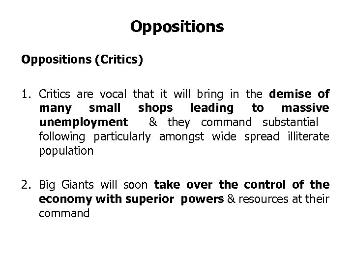 Oppositions (Critics) 1. Critics are vocal that it will bring in the demise of