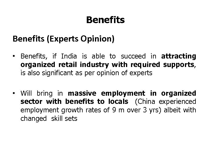 Benefits (Experts Opinion) • Benefits, if India is able to succeed in attracting organized