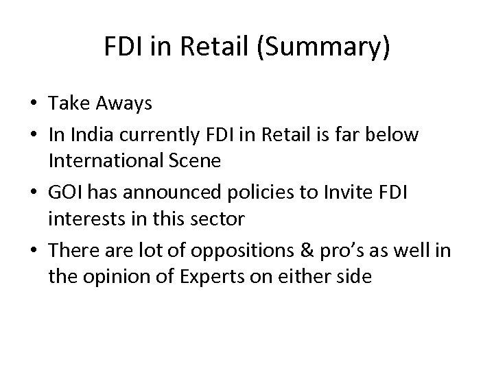 FDI in Retail (Summary) • Take Aways • In India currently FDI in Retail