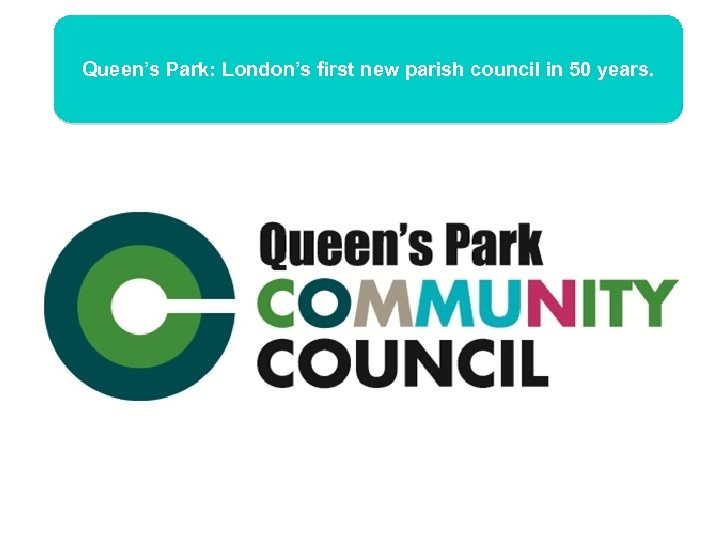 Queen's Park: London's first new parish council in 50 years.
