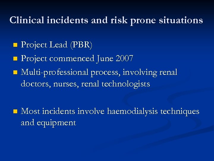 Clinical incidents and risk prone situations Project Lead (PBR) n Project commenced June 2007