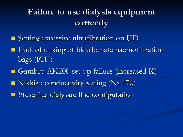 Failure to use dialysis equipment correctly Setting excessive ultrafiltration on HD n Lack of
