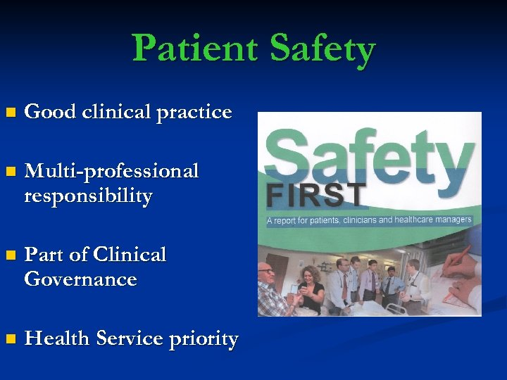 Patient Safety n Good clinical practice n Multi-professional responsibility n Part of Clinical Governance