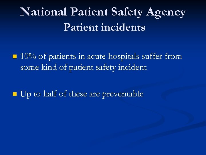 National Patient Safety Agency Patient incidents n 10% of patients in acute hospitals suffer