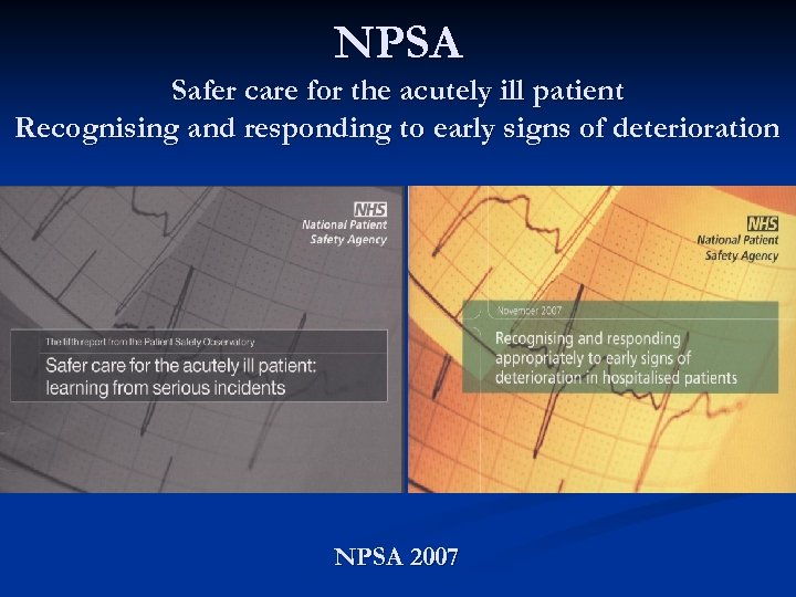 NPSA Safer care for the acutely ill patient Recognising and responding to early signs