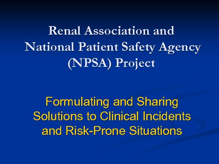 Renal Association and National Patient Safety Agency (NPSA) Project Formulating and Sharing Solutions to