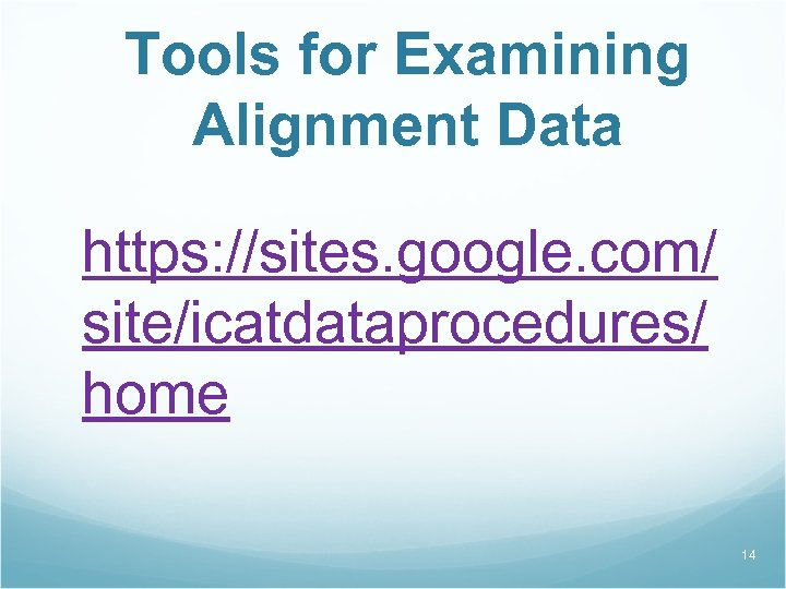 Tools for Examining Alignment Data https: //sites. google. com/ site/icatdataprocedures/ home 14