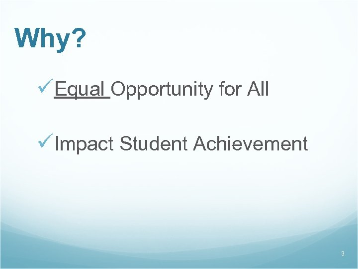 Why? üEqual Opportunity for All üImpact Student Achievement 3