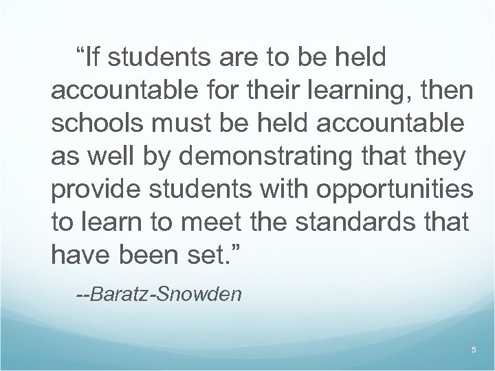 """If students are to be held accountable for their learning, then schools must be"