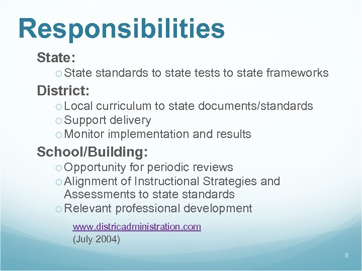 Responsibilities State: o State standards to state tests to state frameworks District: o Local