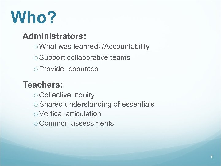 Who? Administrators: o What was learned? /Accountability o Support collaborative teams o Provide resources