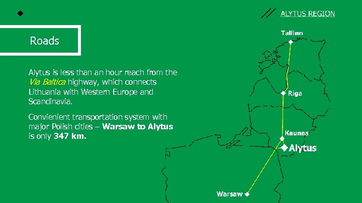 Roads Alytus is less than an hour reach from the Via Baltica highway, which