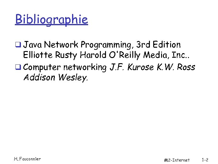 Bibliographie q Java Network Programming, 3 rd Edition Elliotte Rusty Harold O'Reilly Media, Inc.