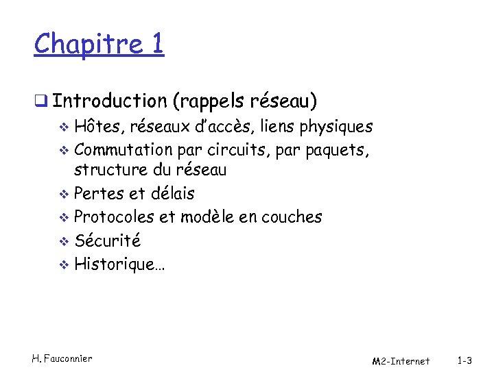 Chapitre 1 q Introduction (rappels réseau) v Hôtes, réseaux d'accès, liens physiques v Commutation