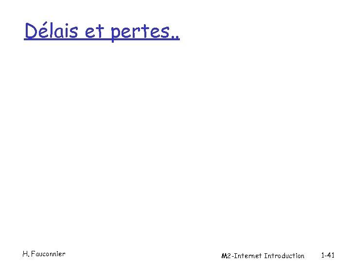 Délais et pertes. . H. Fauconnier M 2 -Internet Introduction 1 -41
