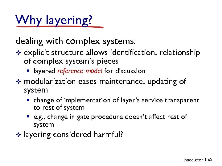 Why layering? dealing with complex systems: v explicit structure allows identification, relationship of complex