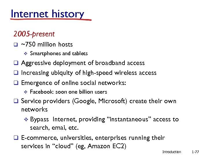 Internet history 2005 -present q ~750 million hosts v Smartphones and tablets q Aggressive