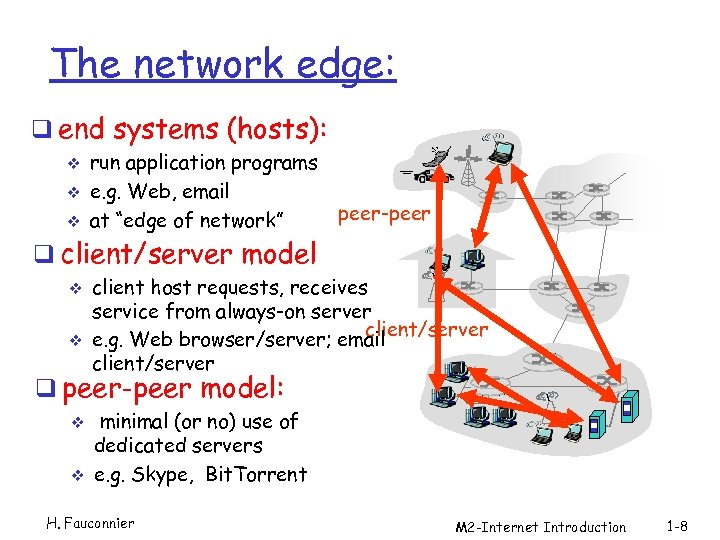 The network edge: q end systems (hosts): v v v run application programs e.