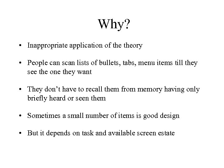 Why? • Inappropriate application of theory • People can scan lists of bullets, tabs,