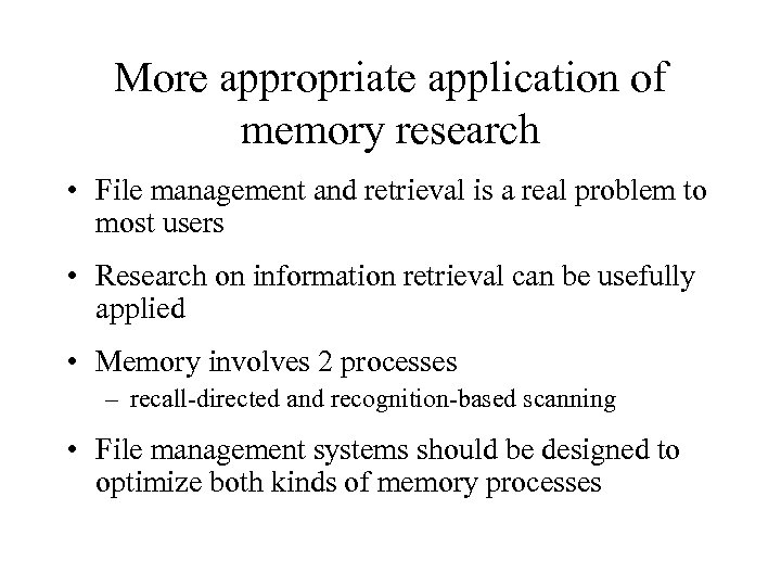 More appropriate application of memory research • File management and retrieval is a real