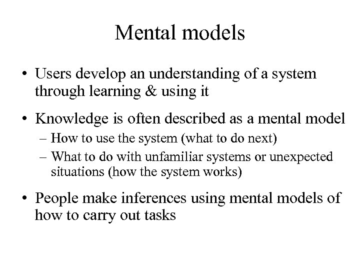 Mental models • Users develop an understanding of a system through learning & using