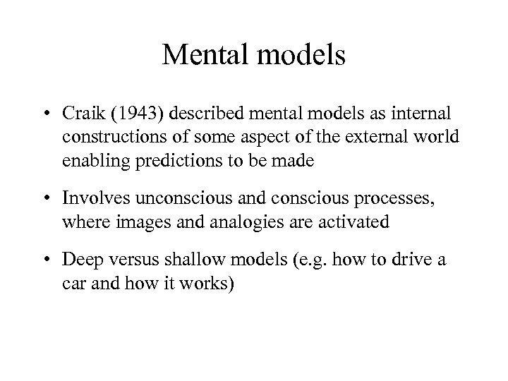 Mental models • Craik (1943) described mental models as internal constructions of some aspect
