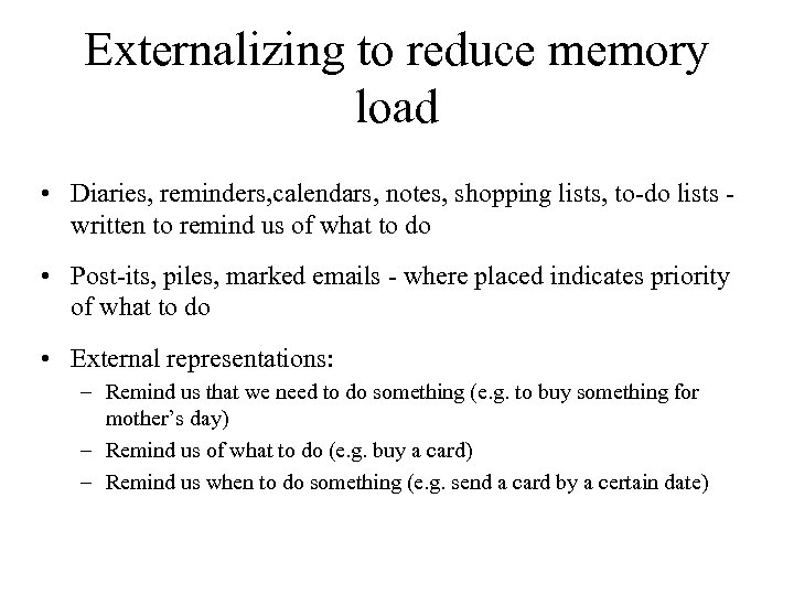 Externalizing to reduce memory load • Diaries, reminders, calendars, notes, shopping lists, to-do lists