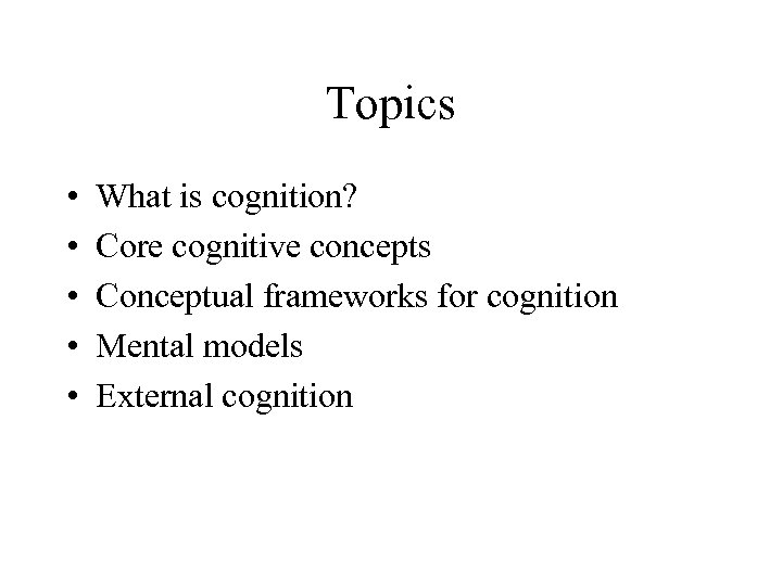 Topics • • • What is cognition? Core cognitive concepts Conceptual frameworks for cognition