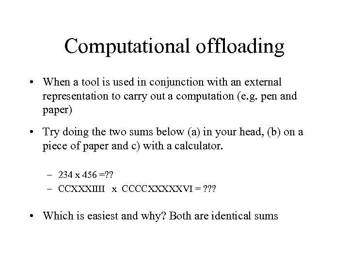 Computational offloading • When a tool is used in conjunction with an external representation