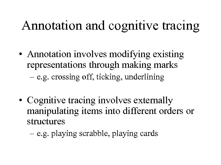 Annotation and cognitive tracing • Annotation involves modifying existing representations through making marks –