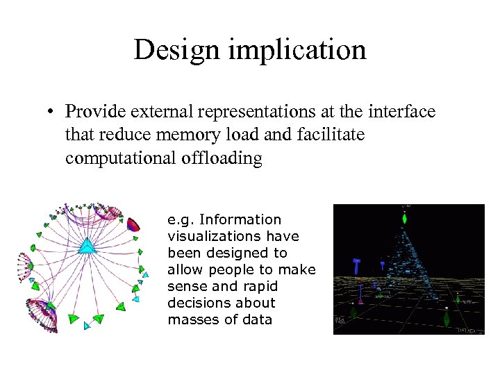 Design implication • Provide external representations at the interface that reduce memory load and