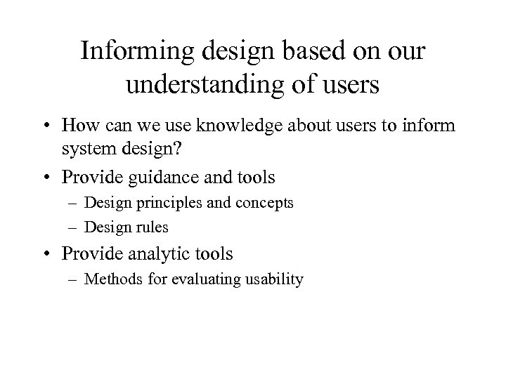 Informing design based on our understanding of users • How can we use knowledge
