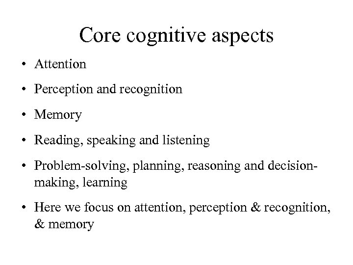 Core cognitive aspects • Attention • Perception and recognition • Memory • Reading, speaking