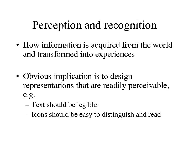 Perception and recognition • How information is acquired from the world and transformed into