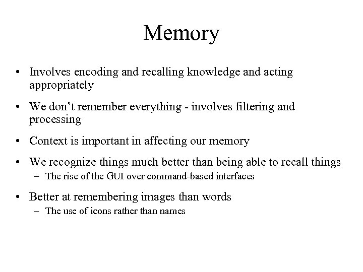 Memory • Involves encoding and recalling knowledge and acting appropriately • We don't remember