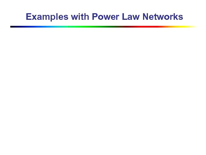 Examples with Power Law Networks