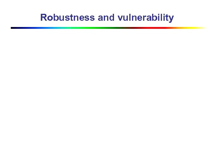 Robustness and vulnerability