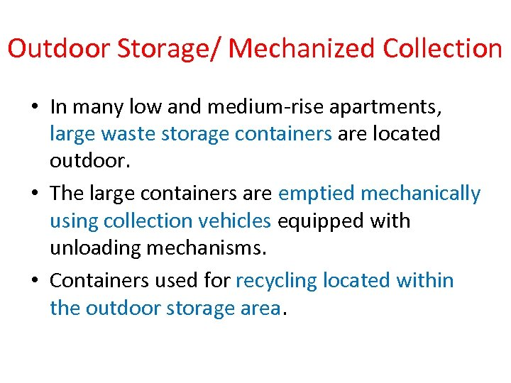 Outdoor Storage/ Mechanized Collection • In many low and medium-rise apartments, large waste storage