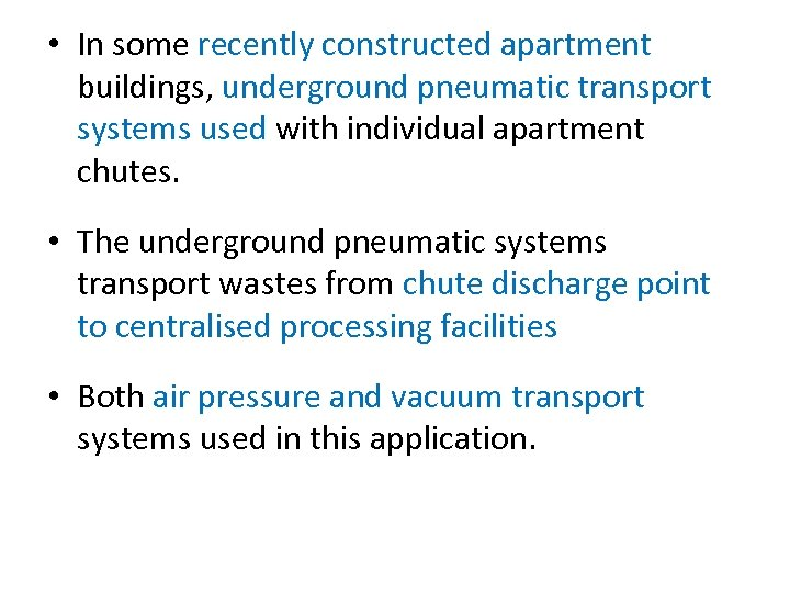 • In some recently constructed apartment buildings, underground pneumatic transport systems used with
