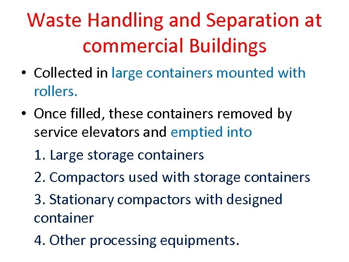 Waste Handling and Separation at commercial Buildings • Collected in large containers mounted with